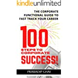 100 steps to corporate success: The corporate functional guide to fast track your career (MONEY, SECONDARY INCOME,JOBS & BUSI