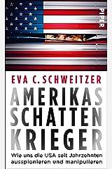 Amerikas Schattenkrieger: Wie uns die USA seit Jahrzehnten ausspionieren und manipulieren Kindle Ausgabe
