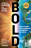 Bold: How to Go Big, Create Wealth and Impact the World (Exponential Technology Series)