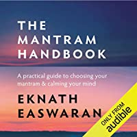The Mantram Handbook: A Practical Guide to Choosing Your Mantram & Calming Your Mind