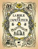 La Bible de l'apiculteur - Abeilles, miels et autres produits