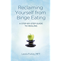 Reclaiming Yourself from Binge Eating: A Step-By-Step Guide to Healing (English Edition)