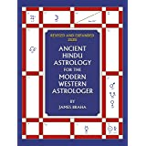 Ancient Hindu Astrology : For The Modern Western Astrologer : Revised And Expanded 2020 Edition