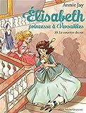 LE COURRIER DU ROI T 10: Elisabeth, princesse à Versailles - tome 10
