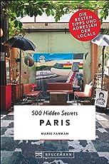 Bruckmann: 500 Hidden Secrets Paris: Ein Reiseführer mit garantiert den besten Geheimtipps und Adressen. Neu 2018.