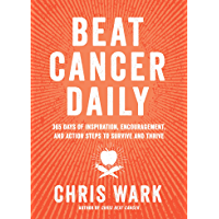 Beat Cancer Daily: 365 Days of Inspiration, Encouragement, and Action Steps to Survive and Thrive (English Edition)