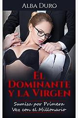 El Dominante y la Virgen: Sumisa por Primera Vez con el Millonario (Novela romántica y Erótica: BDSM nº 1) Versión Kindle