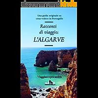 Racconti di viaggio: l'ALGARVE: Una guida originale su cosa vedere in Portogallo (Italian Edition)