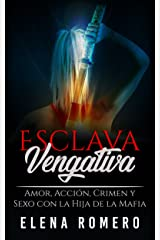Esclava Vengativa: Amor, Acción, Crimen y Sexo con la Hija de la Mafia (Novela de Romance, Erótica y Acción) Versión Kindle