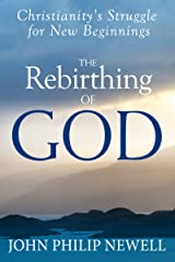 The Rebirthing of God: Christianity's Struggle for New Beginnings Kindle Edition