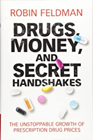Drugs, Money, and Secret Handshakes: The Unstoppable Growth of Prescription Drug Prices