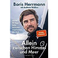 Allein zwischen Himmel und Meer: Meine 80 Tage beim härtesten Segelrennen der Welt - Boris Herrmann erstmals ausführlich…