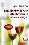Familienkrankheit Alkoholismus: Im Sog der Abhängigkeit (rororo sachbuch)