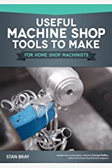 Useful Machine Shop Tools to Make for Home Shop Machinists Paperback