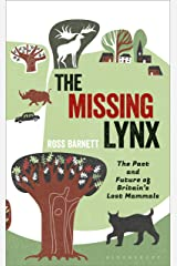 The Missing Lynx: The Past and Future of Britain's Lost Mammals Hardcover