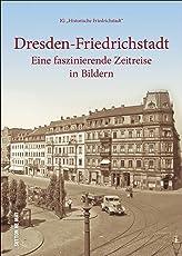 Rund 160 faszinierende Aufnahmen zeigen Dresden-Friedrichstadt in historischen Ansichten, von Ostra-Vorwerk bis Yenidze. (Sutton Archivbilder)