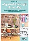 Augmenter le trafic de son blog: Référencement, réseaux sociaux, ligne éditoriale : comment gagner des lecteurs