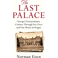 The Last Palace: Europe's Extraordinary Century Through Five Lives and One House in Prague (English Edition)