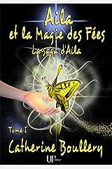 Aila et la Magie des Fées - Tome 1: La saga d'Aila Format Kindle