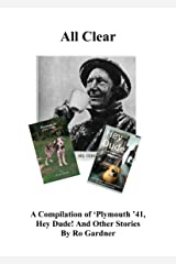 All Clear.: A Compilation of 'Plymouth '41,' Hey Dude!' And Some Brand New Stories. Kindle Edition