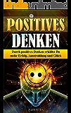 Positives Denken - Endlich wieder Glücklicher werden - Positives Denken lernen Schritt für Schritt (mehr Erfolg…