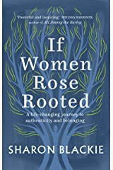 If Women Rose Rooted: A Life-changing Journey to Authenticity and Belonging Paperback