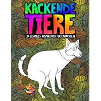 Kackende Tiere: Ein lustiges Ausmalbuch für Erwachsene: Ein lustiges und witziges Anti-Stress-Buch zur Entspannung und…
