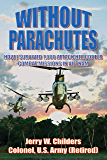 Without Parachutes: How I Survived 1,000 Attack Helicopter Combat Missions in Vietnam (English Edition)