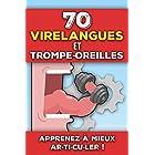 70 Virelangues et Trompe-Oreilles: Apprendre à mieux articuler, améliorer sa diction et son élocution   Livre de phrases drôl