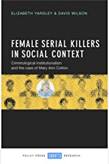 Female Serial Killers in Social Context: Criminological Institutionalism and the Case of Mary Ann Cotton Hardcover