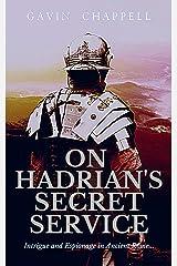 On Hadrian's Secret Service: gripping, unputdownable thriller of Roman Britain Kindle Edition