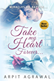 Take my heart, forever...: by Arpit Agrawal