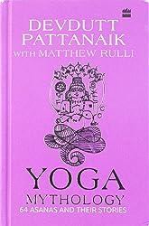 Yoga Mythology: 64 Asanas and Their Stories