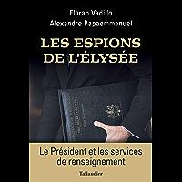 Les Espions de l'Elysée: Le Président et les services de renseignement (ACTUALITE SOCIE)