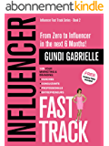 Influencer Fast Track: From Zero to Influencer in the next 6 Months!: 10X Your Marketing & Branding for Coaches, Consultants, Professionals & Entrepreneurs (English Edition)