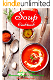 Soup Cookbook: Simple and Healthy Homemade Recipes to Warm the Soul: Healthy Recipes for Weight Loss (Souping and Soup…