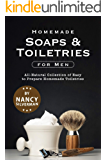 Homemade Soaps & Toiletries for Men: All-Natural Collection of Easy to Prepare Homemade Toiletries