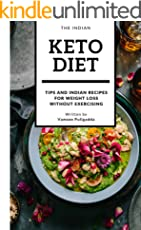 The Indian Keto Diet Book: A book with keto diet plan with various Indian veg and non veg foods, recipes for weight loss without exercising