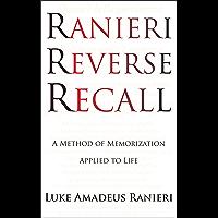 Ranieri Reverse Recall: A Method of Memorization Applied to Life (English Edition)