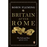 Britain After Rome: The Fall and Rise, 400 to 1070: Anglo-Saxon Britain Vol 2