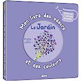 MON LIVRE DES ODEURS ET DES COULEURS - LE JARDIN (Mon livre odeurs et couleurs)