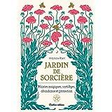 Jardin de sorcière: Plantes magiques, sortilèges, abondance et protection (Jardin (hors collection))