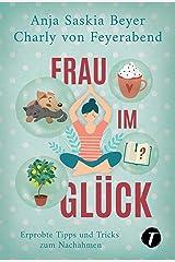 Frau im Glück - Erprobte Tipps und Tricks zum Nachahmen Kindle Ausgabe