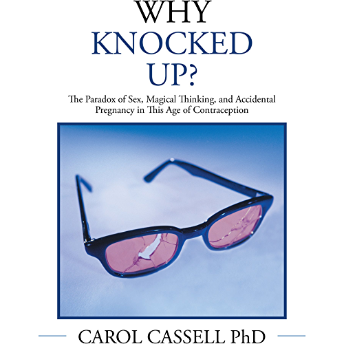 Why Knocked Up?: The Paradox of Sex, Magical Thinking, and Accidental Pregnancy in This Age of Contraception (English Edition)