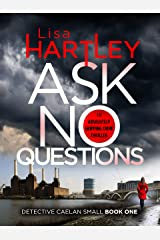 Ask No Questions: A gripping crime thriller with a twist you won't see coming (Detective Caelan Small Book 1) Kindle Edition