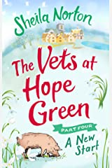 The Vets at Hope Green: Part Four: A New Start Kindle Edition