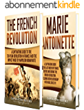 French Revolution: A Captivating Guide to the French Revolution, the Life of Marie Antoinette and the Impact Made by Napoleon Bonaparte (English Edition)