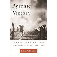 Pyrrhic Victory: French Strategy and Operations in the Great War (English Edition)