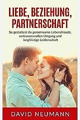 Liebe, Beziehung, Partnerschaft: So gestaltest du gemeinsame Lebensfreude, vertrauensvollen Umgang und langfristige Leidenschaft Kindle Ausgabe