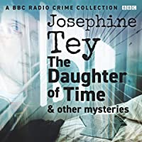Josephine Tey: The Daughter of Time & Other Mysteries: A BBC Radio Crime Collection